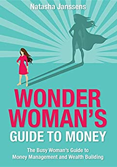 Wonder Woman's Guide to Money: The Busy Woman's Guide to Money Management and Wealth Building by [Janssens, Natasha]