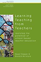 Learning Teaching from Teachers: Realising the Potential of School-Based Teacher Education (Developing Teacher Education)