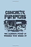 Concrete Pumpers We Always Pump It Where You Need It: Funny Construction Journal | Notebook | Workbook For Constrution And Building Fan - 6x9 - 120 Dot Grid Pages