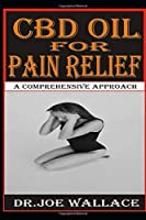 CBD OIL FOR PAIN RELIEF: A COMPREHENSIVE APPROACH