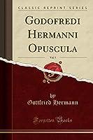 Godofredi Hermanni Opuscula, Vol. 5 (Classic Reprint)