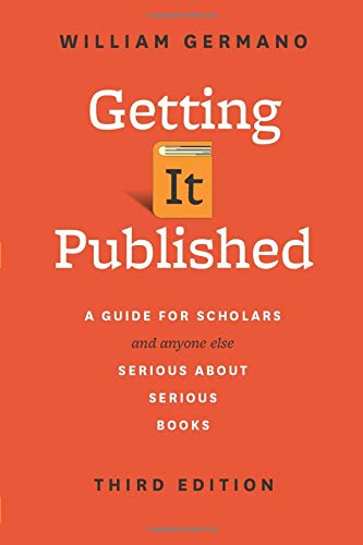 Download Getting It Published: A Guide for Scholars and Anyone Else Serious about Serious Books, Third Edition (Chicago Guides to Writing, Editing, and Publishing) 022628140X