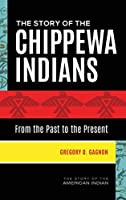 The Story of the Chippewa Indians: From the Past to the Present (Story of the American Indian)