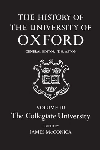 Download The History of the University of Oxford: The Collegiate University 019951013X