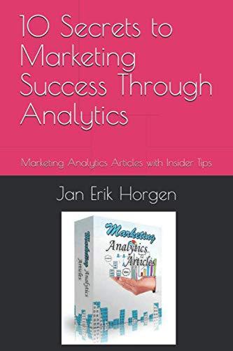 10 Secrets to Marketing Success Through Analytics: Marketing Analytics Articles with Insider Tips