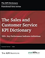 The Sales and Customer Service KPI Dictionary: 220+ Key Performance Indicator Definitions [並行輸入品]
