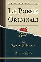 Le Poesie Originali (Classic Reprint)