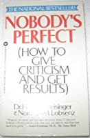 Nobody's Perfect: How to Give Criticism and Get Results