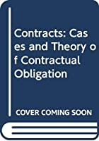Contracts: Cases and Theory of Contractual Obligation