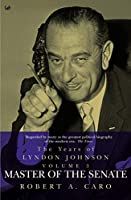 Master of the Senate: The Years of Lyndon Johnson (Volume 3)