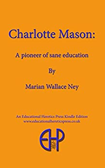 Charlotte Mason: A Pioneer of Sane Education by [Ney, Marian]