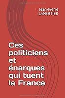 Ces politiciens et énarques qui tuent la France (Politique)