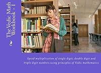 The Vedic Math Workbook - I: Speed multiplication of single digit double digit and triple digit numbers [並行輸入品]