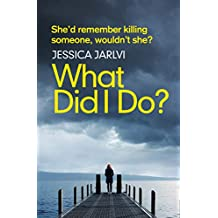 What Did I Do?: Gripping psychological suspense from the best-selling author of 'When I Wake Up'