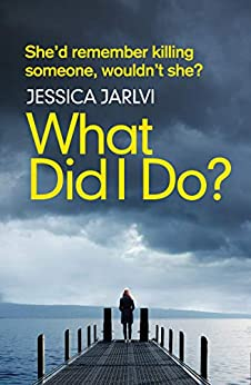 What Did I Do?: Gripping psychological suspense from the best-selling author of 'When I Wake Up' by [Jarlvi, Jessica]