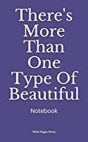 There's More Than One Type Of Beautiful: Notebook