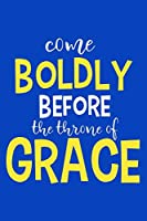 Come Boldly Before The Throne Of Grace: Blank Lined Notebook :Bible Scripture Christian Journals Gift 6x9 | 110 Blank  Pages | Plain White Paper | Soft Cover Book