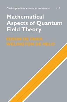 Mathematical Aspects of Quantum Field Theory (Cambridge Studies in Advanced Mathematics Book 127) by [de Faria, Edson, de Melo, Welington]
