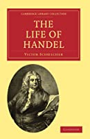 The Life of Handel (Cambridge Library Collection - Music)