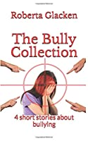 The Bully Collection: 4 short stories about bullying