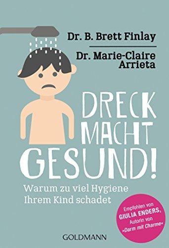 """Dreck macht gesund!: Warum zu viel Hygiene Ihrem Kind schadet - Empfohlen von Giulia Enders, Autorin von """"Darm mit Charme"""" (German Edition)"""
