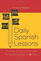 Daily Spanish Lessons: The New And Proven Concept To Speak Spanish In 45 Days