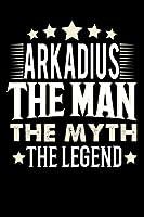Notizbuch: Arkadius The Man The Myth The Legend (120 linierte Seiten als u.a. Tagebuch, Reisetagebuch fuer Vater, Ehemann, Freund, Kumpe, Bruder, Onkel und mehr)