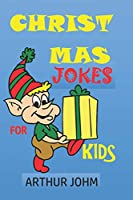 CHRISTMAS JOKES FOR KIDS: FUNNY SILLY NEW YEAR JOKES FOR BOYS AND GIRLS CHILDREN RIDDLES BRAIN TEASERS PUNS FOR AGES 3-4-5-6-7-8-9-10-12-14