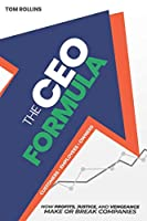 The CEO Formula: How Profits, Justice, and Vengeance Make or Break Companies