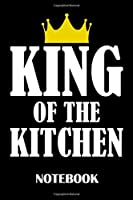 King of the Kitchen Notebook: ruled paper -120 pages - journal - 6x9 inches - Cooking Notebook for Men - Cooking Notebook for Boys