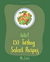 Hello! 150 Turkey Salad Recipes: Best Zucchini Salad Cookbook Ever For Beginners [Bean Salad Recipe, Chopped Salad Cookbook, Summer Salad Cookbook, Ground Turkey Recipes, Shrimp Salad Recipe] [Book 1]