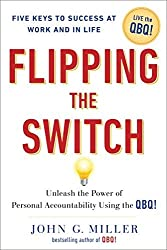 Flipping the Switch: Unleash the Power of Personal Accountability Using the QBQ! 1st (first) Edition by Miller John G. [2005]