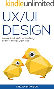 UX / UI Design: Introduction Guide To Intuitive Design And User-Friendly Experience (English Edition)
