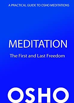 Meditation: The First and Last Freedom: A Practical Guide to Osho Meditations by [Osho, Osho]