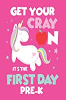 Get Your Cray On It's The First Day Of Pre-K: Back To School Cute Unicorn Draw And Write Journal For Preschool Girls