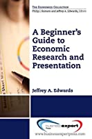 A Beginner's Guide to Economic Research and Presentation