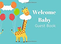 WELCOME BABY GUEST BOOK: Family & Friends Messages and Wishes Guest Book, Girl or Boy Babies Parent Message Advice Book, Baby Shower Keepsake and Memories, Oh Baby Cake Topper