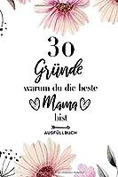 30 Gruende warum du die beste Mama bist Ausfuellbuch: Ausfuellbuch Mama - 30 Gruende zum Ausfuellen und Verschenken - Geschenk Mama - Softcover ca. A5