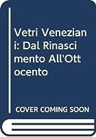 Vetri Veneziani: Dal Rinascimento All'Ottocento