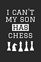 Chess Notebook - I Can't My Son Has Chess - Chess Training Journal - Gift for Chess Dad and Mom - Chess Diary: Medium College-Ruled Journey Diary, 110 page, Lined, 6x9 (15.2 x 22.9 cm)