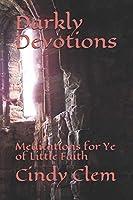Darkly Devotions: Meditations for Ye of Little Faith