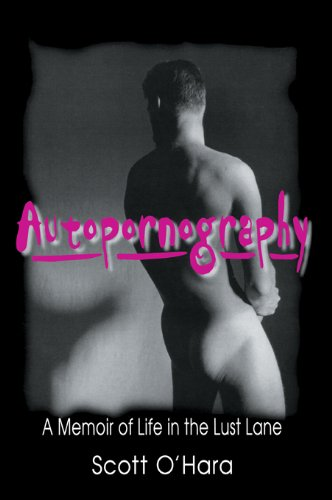 Autopornography: A Memoir of Life in the Lust Lane (Haworth Gay & Lesbian Studies)