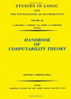 Handbook of Computability Theory, Volume 140 (Studies in Logic and the Foundations of Mathematics)