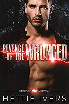 Revenge of the Wronged (Werelock Evolution Book 3) by [Ivers, Hettie]