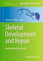Skeletal Development and Repair: Methods and Protocols (Methods in Molecular Biology)