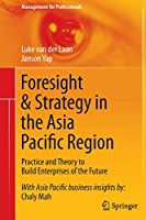 Foresight & Strategy in the Asia Pacific Region: Practice and Theory to Build Enterprises of the Future (Management for Professionals)