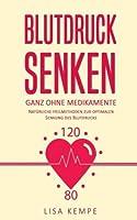 Blutdruck senken: Ganz ohne Medikamente. Nat?rliche Heilmethoden zur optimalen Senkung des Blutdrucks (German Edition) [並行輸入品]