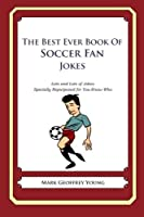 The Best Ever Book of Soccer Fan Jokes: Lots and Lots of Jokes Specially Repurposed for You-know-who