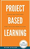 Project Based Learning Stories and Structures: Wins, Fails, and Where to Start