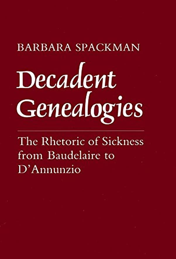 浸漬戦士コンサートDecadent Genealogies: The Rhetoric of Sickness from Baudelaire to D'Annunzio (English Edition)